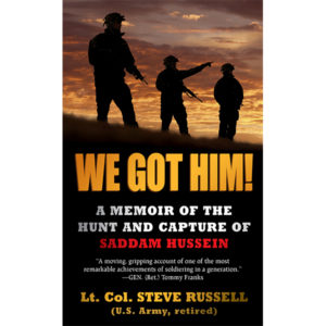 We Got Him!: A Memoir of the Hunt and Capture of Saddam Hussein, by Lt. Col. Steve Russell